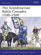 The Scandinavian Baltic crusades, 1100-1500