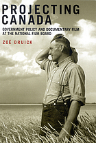 Projecting Canada : government policy and documentary film at the National Film Board of Canada