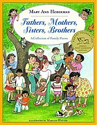 Fathers, mothers, sisters, brothers : a collection of family poems