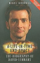 A life in time and space : the biography of David Tennant