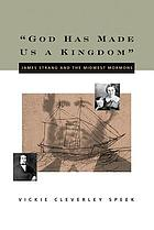 God has made us a kingdom : James Strang and the Midwest Mormons