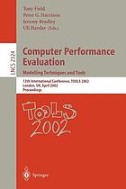 Computer performance evaluation : modelling techniques and tools : 12th International Conference, TOOLS 2002, London, UK, April 14-17, 2002 : proceedings