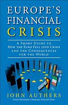 Europe's financial crisis : a short guide to how the euro fell into crisis, and the consequences for the world