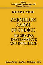 Zermelo's axiom of choice : its origins, development, and influence