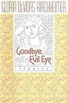 Goodbye, evil eye : stories