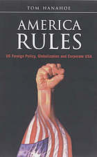 America rules : US foreign policy, globalization and corporate USA