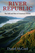 River republic : the fall and rise of America's rivers