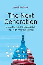 The next generation : young elected officials and their impact on American politics