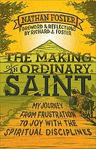 The making of an ordinary saint : my journey from frustration to joy with the spiritual disciplines