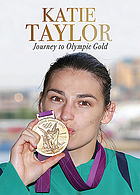 Katie Taylor : journey to Olympic gold