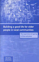 Building a good life for older people in local communities : the experience of ageing in time and place