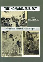 The nomadic subject : postcolonial identities on the margins