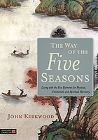 The Way of the Five Seasons : Living with the Five Elements for Physical, Emotional, and Spiritual Harmony.