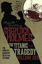 The further adventures of Sherlock Holmes : the Titanic tragedy