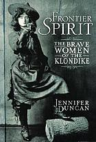 Frontier spirit : the brave women of the Klondike