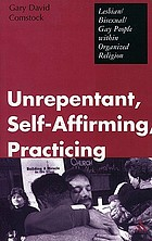 Unrepentant, self-affirming, practicing : lesbian/bisexual/gay people within organized religion