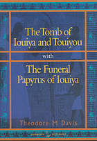 The tomb of Iouiya and Touiyou. With The funeral papyrus of Iouiya