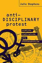 Anti-disciplinary protest : sixties radicalism and postmodernism