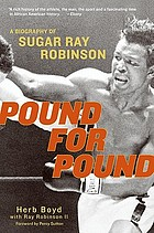 Pound for pound : a biography of Sugar Ray Robinson