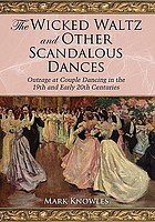The wicked waltz and other scandalous dances : outrage at couple dancing in the 19th and early 20th centuries