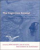 The cognitive animal : empirical and theoretical perspectives on animal cognition