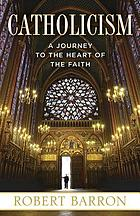 Catholicism : a journey to the heart of the faith