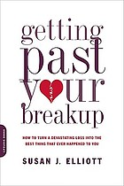 Getting past your breakup : how to turn a devastating loss into the best thing that ever happened to you
