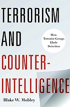 Terrorism and counter-intelligence : how terrorist groups elude detection