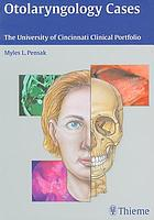 Otolaryngology cases : the University of Cincinnati clinical portfolio