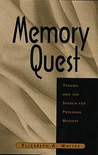 Memory quest : trauma and the search for personal history