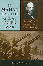 If Mahan ran the Great Pacific War : an analysis of World War II naval strategy