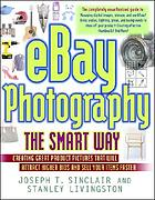 EBay photography the smart way : creating great product pictures that will attract higher bids and sell your items faster