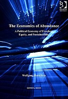 The economics of abundance : a political economy of freedom, equity, and sustainability