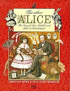 The other Alice : the story of Alice Liddell and Alice in Wonderland