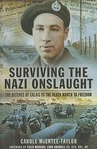 Surviving the Nazi onslaught : the defence of Calais to the death march for freedom