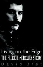 Living on the edge : the Freddie Mercury story.