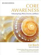 Core awareness : enhancing yoga, pilates, exercise, and dance