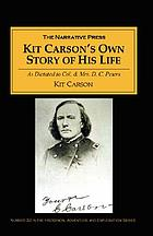 Kit Carson's own story of his life : as dictated to Col. and Mrs. D.C. Peters about 1856-57