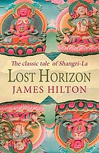 Lost horizon : the classic tale of Shangri-La