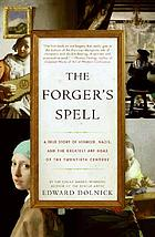 The forger's spell : a true story of Vermeer, Nazis, and the greatest art hoax of the twentieth century