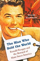 The man who sold the world : Ronald Reagan and the betrayal of ordinary Americans