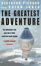 The greatest adventure : the balloonists' own epic tale of their round-the-world voyage