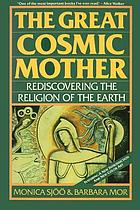 The Great Cosmic Mother : rediscovering the religion of the earth