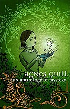 Agnes Quill : an anthology of mystery