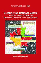 Creating the National Mosaic : Multiculturalism in Canadian Children's Literature from 1950 to 1994.