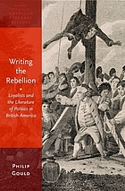 Writing the rebellion : loyalists and the literature of politics in British America
