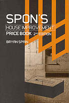 Spon's house improvement price book : house extensions, storm damage work, alterations, loft conversions, and insulation