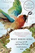 Why birds sing : a journey into the mystery of bird song