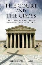 The court and the cross : the religious right's crusade to reshape the Supreme Court