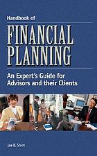 Handbook of financial planning : an expert's guide for advisors and their clients